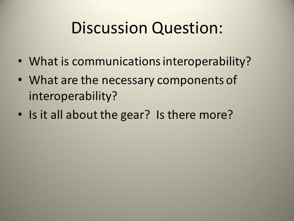 Discussion Question: What is communications interoperability.