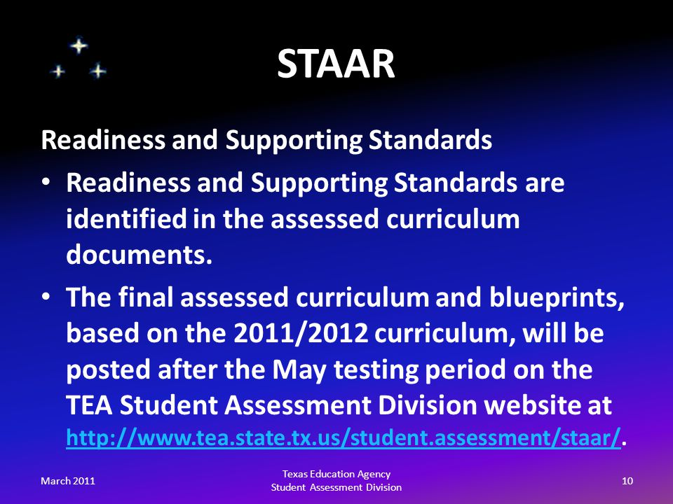 STAAR March 201110 Texas Education Agency Student Assessment Division Readiness and Supporting Standards Readiness and Supporting Standards are identi