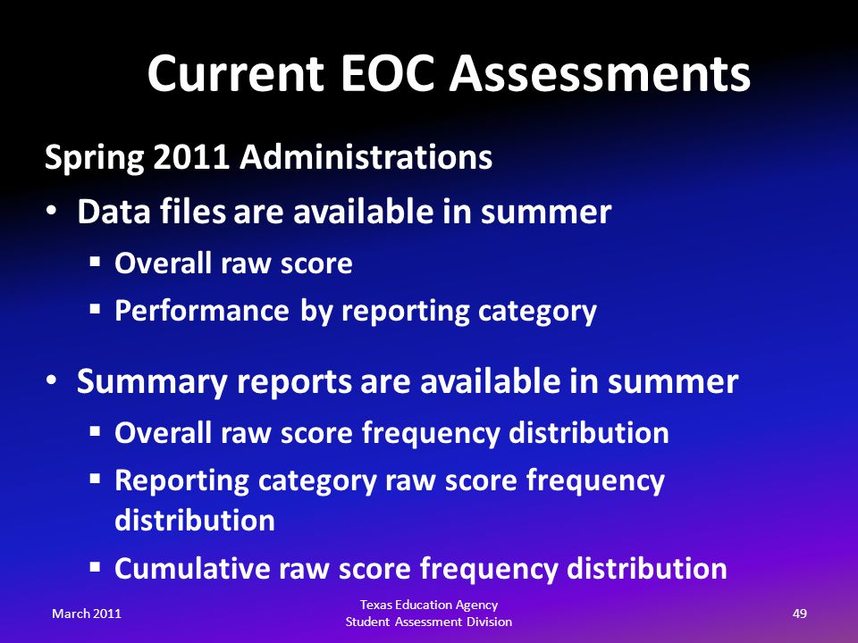 March 201149 Texas Education Agency Student Assessment Division Spring 2011 Administrations Data files are available in summer  Overall raw score  P