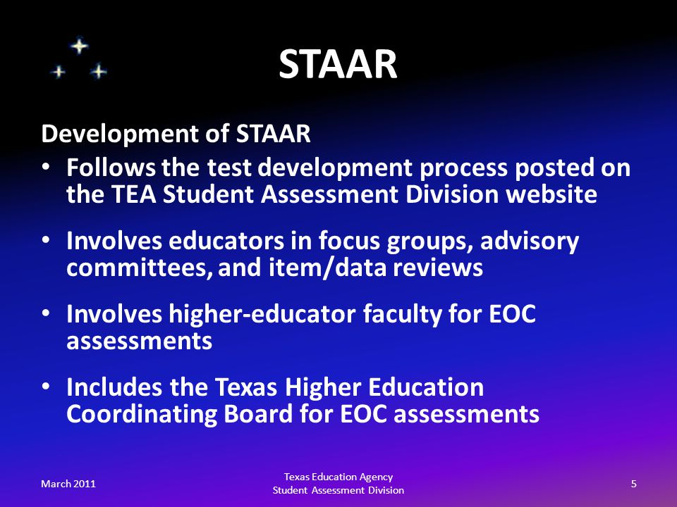 STAAR March 201116 Texas Education Agency Student Assessment Division EOC Assessments English I, English II, English III Algebra I, Geometry, Algebra II Biology, Chemistry, Physics World Geography, World History, U.S.