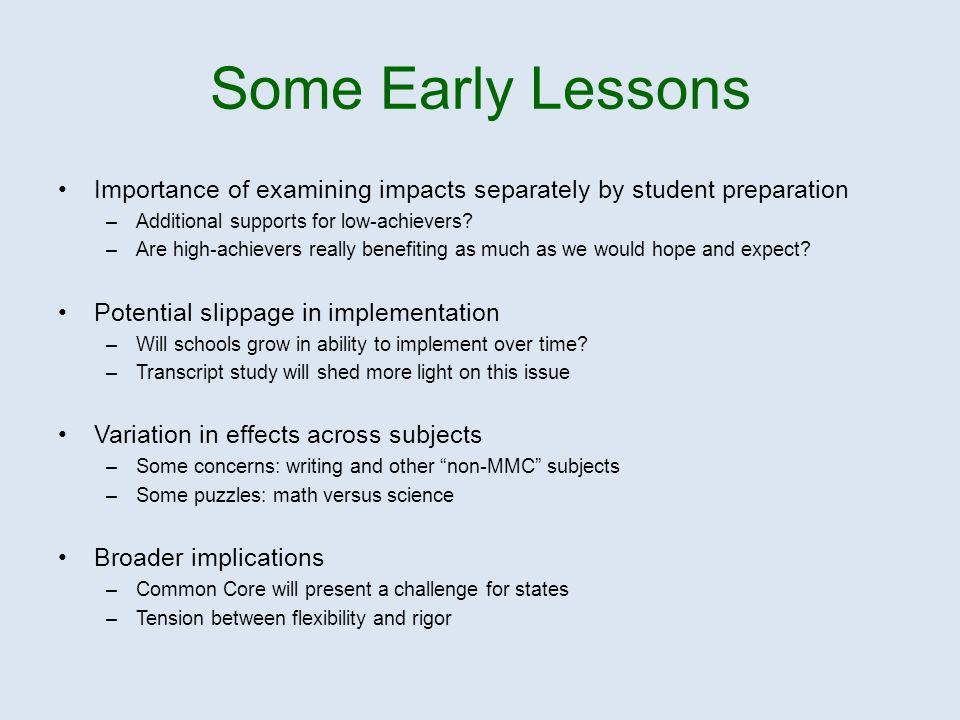 Some Early Lessons Importance of examining impacts separately by student preparation –Additional supports for low-achievers.
