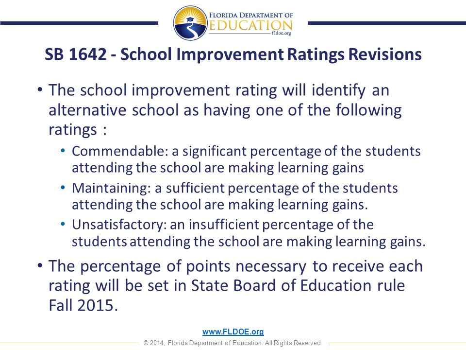 www.FLDOE.org © 2014, Florida Department of Education. All Rights Reserved. SB 1642 - School Improvement Ratings Revisions The school improvement rati