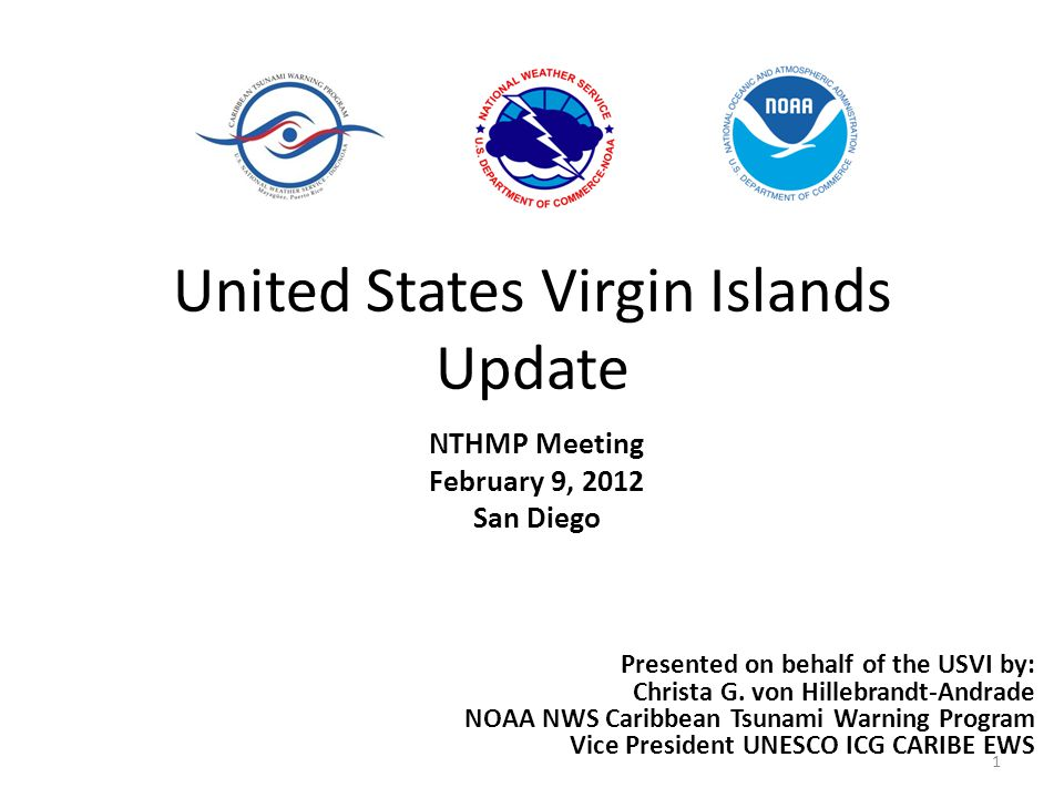 United States Virgin Islands Update NTHMP Meeting February 9, 2012 San Diego 1 Presented on behalf of the USVI by: Christa G.