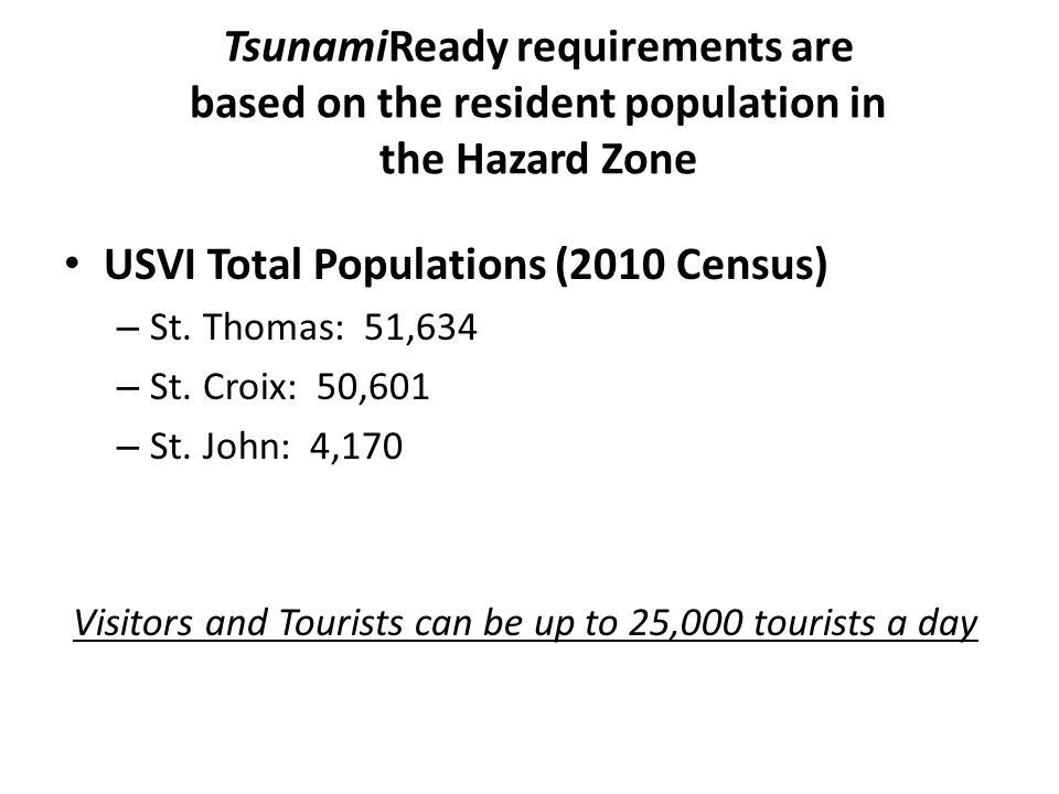 TsunamiReady requirements are based on the resident population in the Hazard Zone USVI Total Populations (2010 Census) – St.
