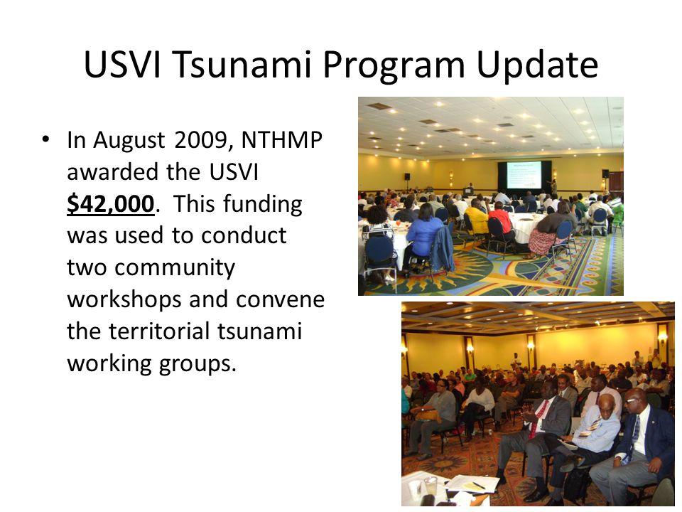 USVI Tsunami Program Update In August 2009, NTHMP awarded the USVI $42,000.