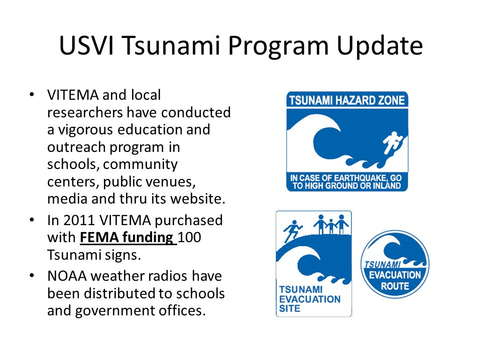 USVI Tsunami Program Update VITEMA and local researchers have conducted a vigorous education and outreach program in schools, community centers, public venues, media and thru its website.