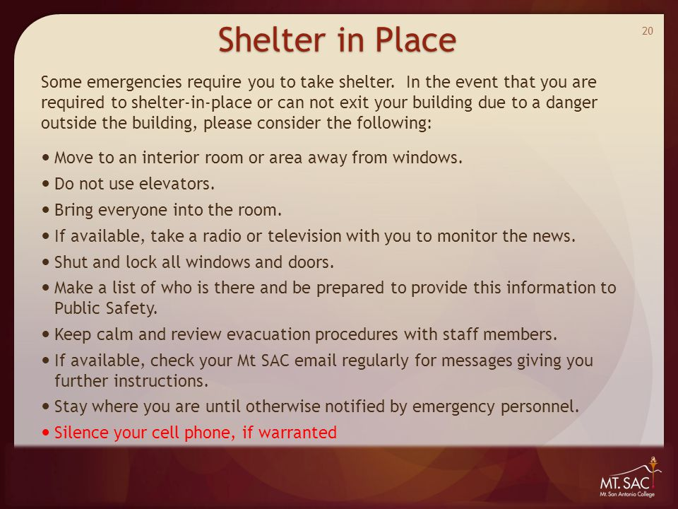Shelter in Place Some emergencies require you to take shelter. In the event that you are required to shelter-in-place or can not exit your building du
