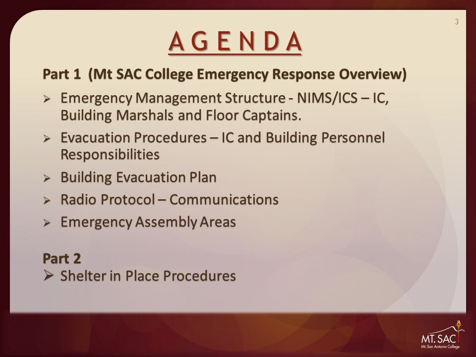 A G E N D A Part 1 (Mt SAC College Emergency Response Overview)  Emergency Management Structure - NIMS/ICS – IC, Building Marshals and Floor Captains