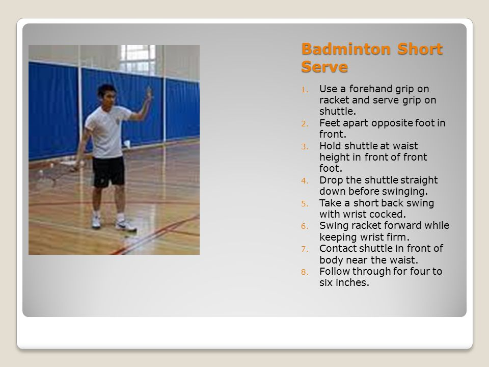 Badminton Backhand Serve 1.Start with feet apart racket foot in front.