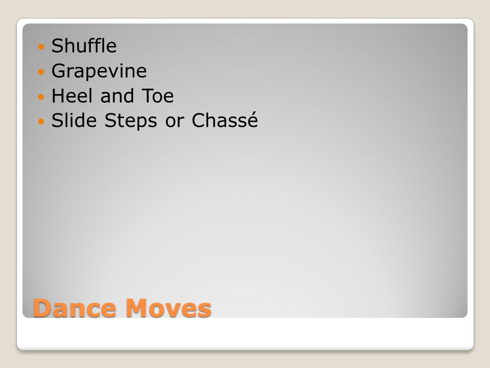 Dance Moves Shuffle Grapevine Heel and Toe Slide Steps or Chassé