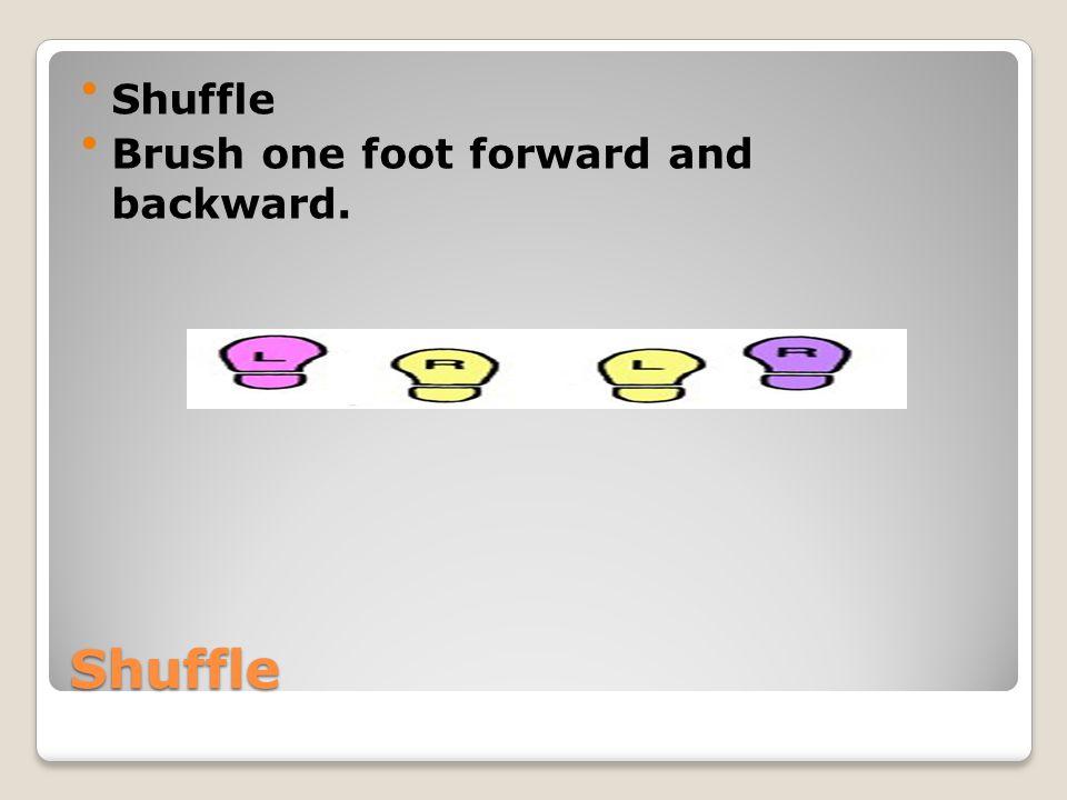 Shuffle Shuffle Brush one foot forward and backward.