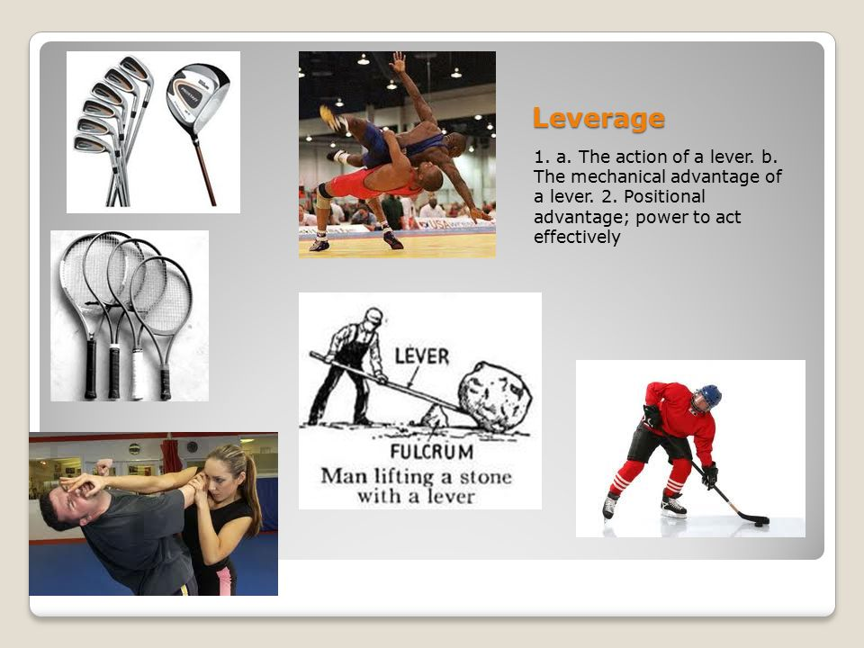 Leverage 1. a. The action of a lever. b. The mechanical advantage of a lever. 2. Positional advantage; power to act effectively