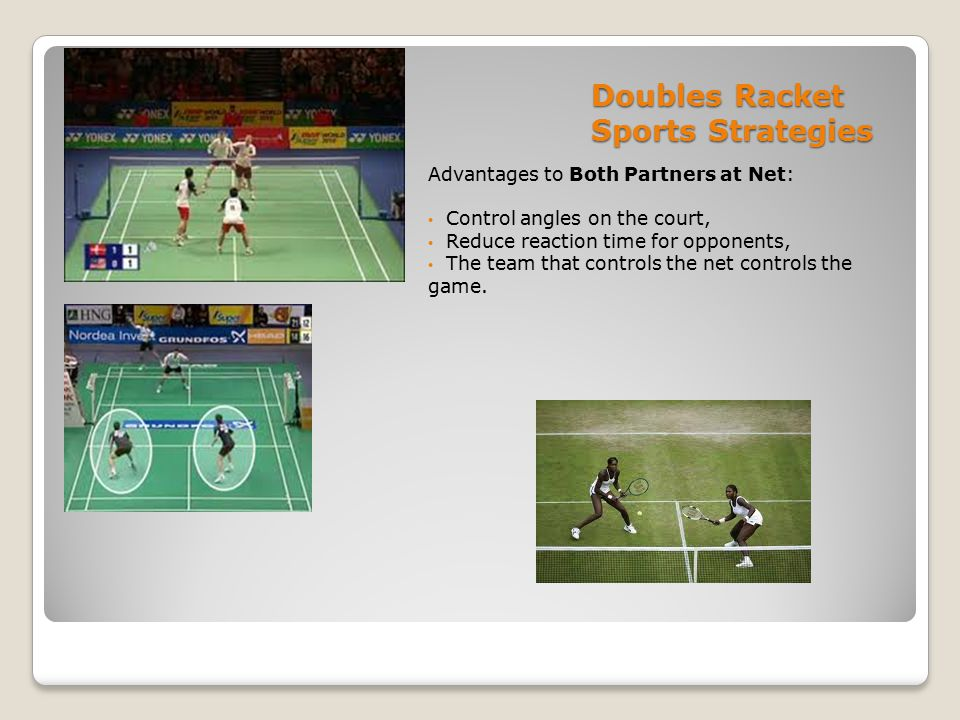Other Doubles Strategies Serve and Volley: Server joins partner at the net as soon as possible.