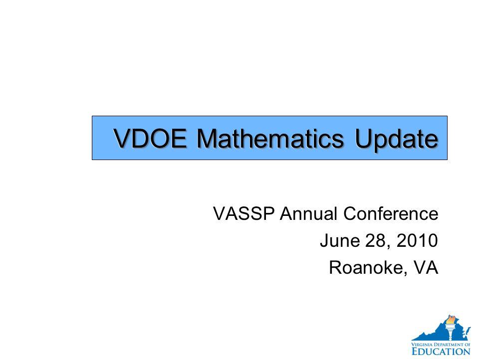 VDOE Mathematics Update VASSP Annual Conference June 28, 2010 Roanoke, VA VASSP Annual Conference June 28, 2010 Roanoke, VA
