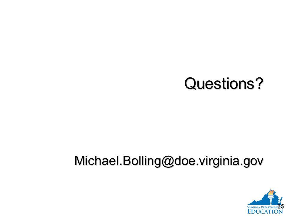 Questions Questions Michael.Bolling@doe.virginia.govMichael.Bolling@doe.virginia.gov 35