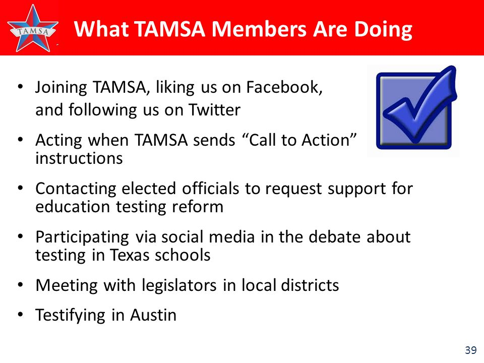 "39 What TAMSA Members Are Doing Joining TAMSA, liking us on Facebook, and following us on Twitter Acting when TAMSA sends ""Call to Action"" instruction"