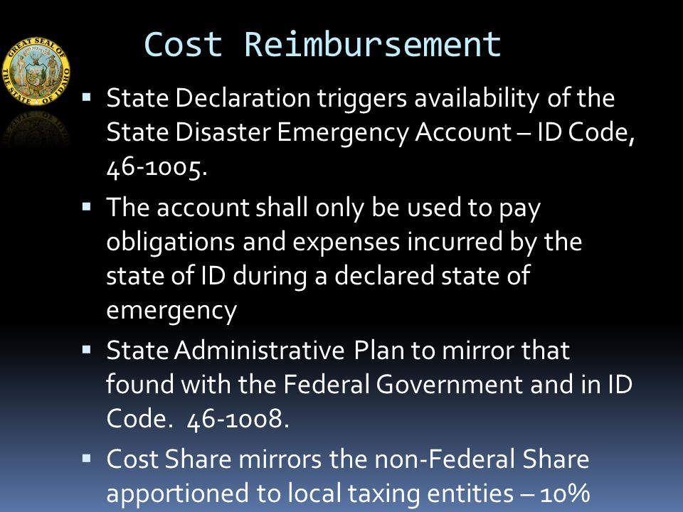 Cost Reimbursement  State Declaration triggers availability of the State Disaster Emergency Account – ID Code, 46-1005.