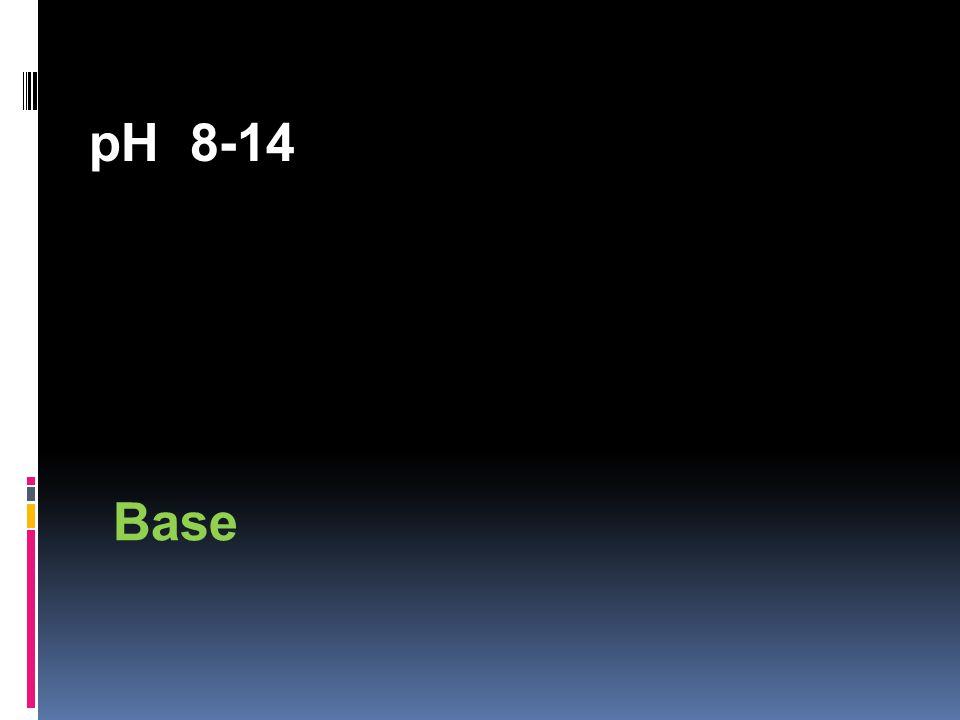 pH 8-14 Base