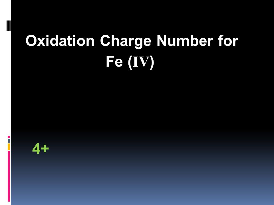 Oxidation Charge Number for Fe ( IV ) 4+