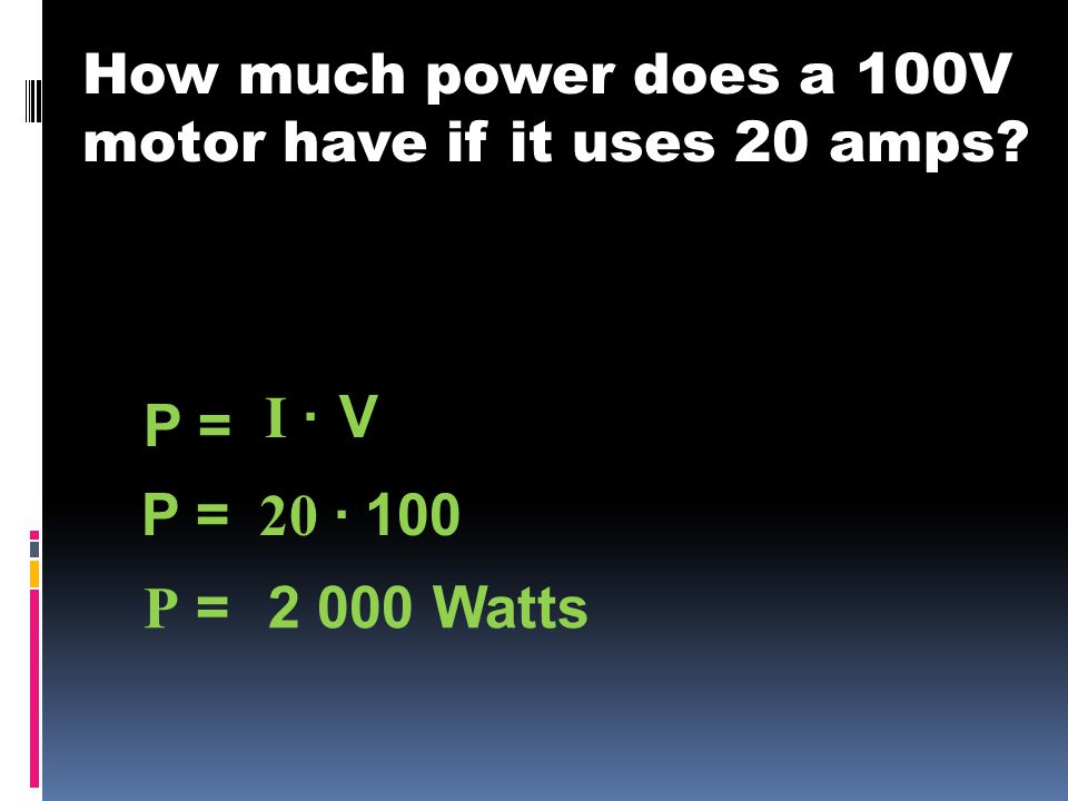 How much power does a 100V motor have if it uses 20 amps P = I ·V P = 100 20 · P =2 000 Watts