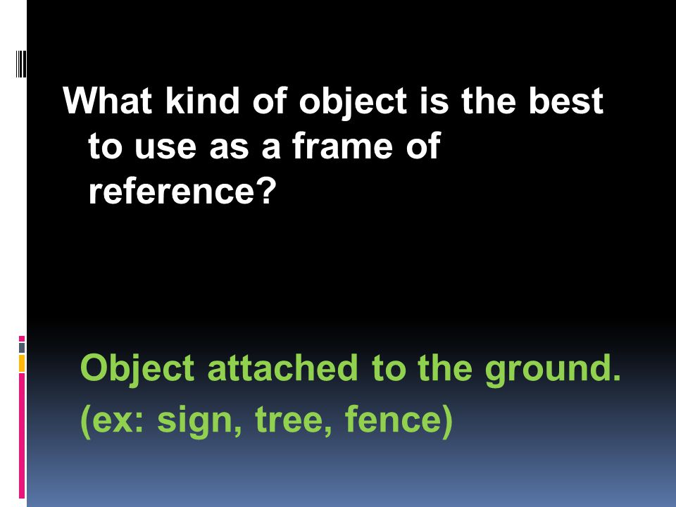 What kind of object is the best to use as a frame of reference.