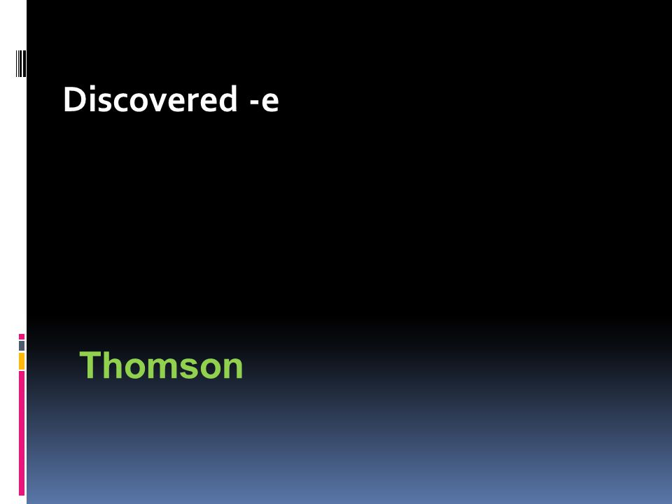 Discovered -e Thomson