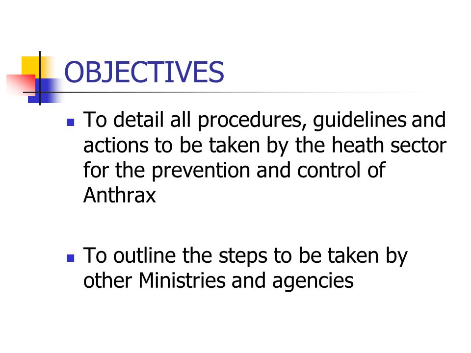AUTHORITY The plan is the authoritative guide of the health sector, for all actions required to effectively and efficiently deal with the health aspects of Anthrax exposure, infections and epidemics