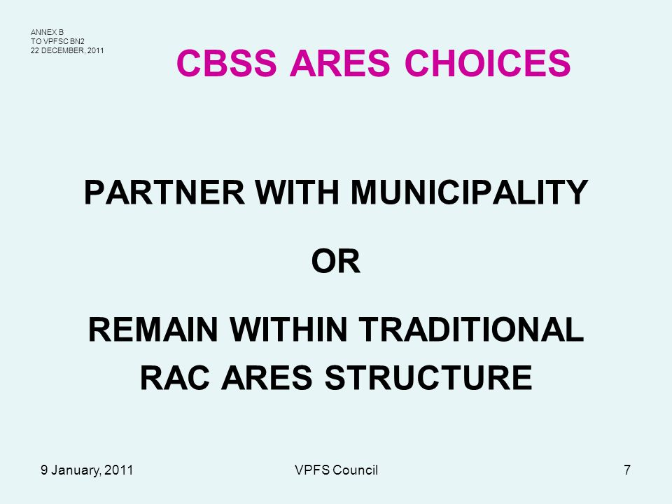ANNEX B TO VPFSC BN2 22 DECEMBER, 2011 9 January, 2011VPFS Council7 CBSS ARES CHOICES PARTNER WITH MUNICIPALITY OR REMAIN WITHIN TRADITIONAL RAC ARES STRUCTURE