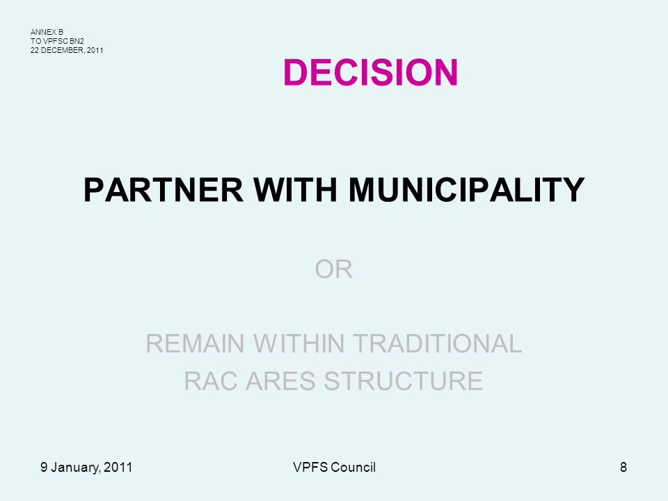 ANNEX B TO VPFSC BN2 22 DECEMBER, 2011 9 January, 2011VPFS Council8 DECISION PARTNER WITH MUNICIPALITY OR REMAIN WITHIN TRADITIONAL RAC ARES STRUCTURE