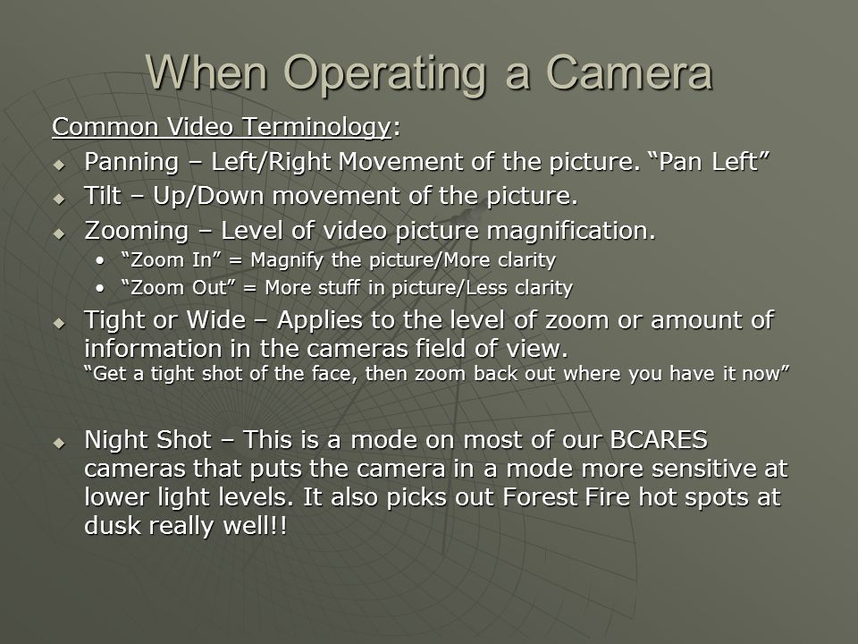"""When Operating a Camera Common Video Terminology:  Panning – Left/Right Movement of the picture. """"Pan Left""""  Tilt – Up/Down movement of the picture."""