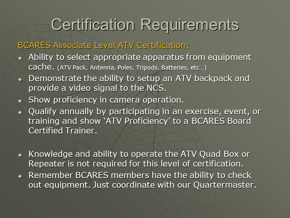 Certification Requirements BCARES Associate Level ATV Certification:  Ability to select appropriate apparatus from equipment cache. (ATV Pack, Antenn