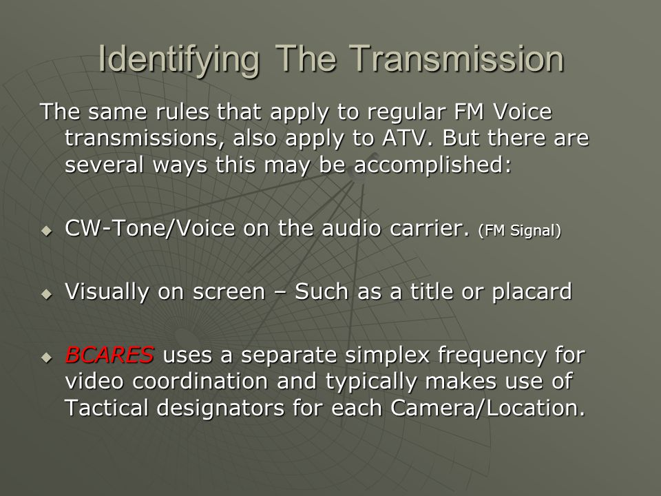 Identifying The Transmission The same rules that apply to regular FM Voice transmissions, also apply to ATV. But there are several ways this may be ac