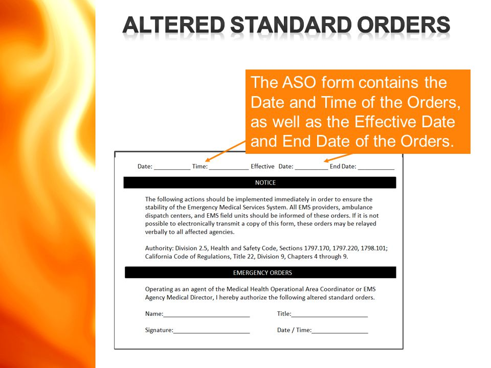 www.disasterdoug.com The ASO form contains the Date and Time of the Orders, as well as the Effective Date and End Date of the Orders.