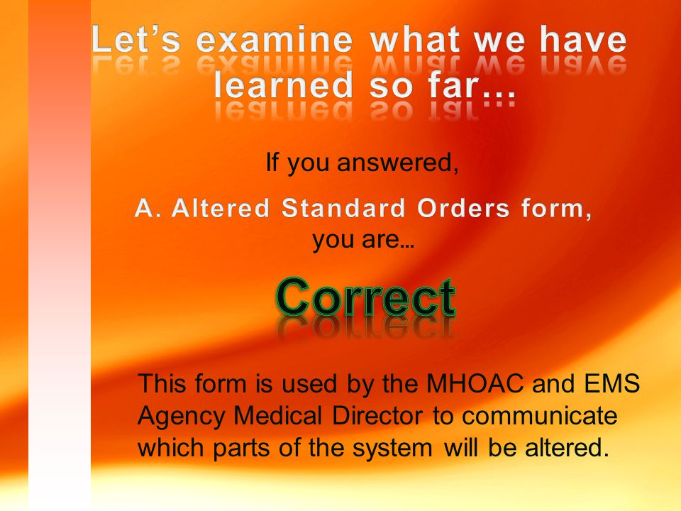 If you answered, you are… This form is used by the MHOAC and EMS Agency Medical Director to communicate which parts of the system will be altered.
