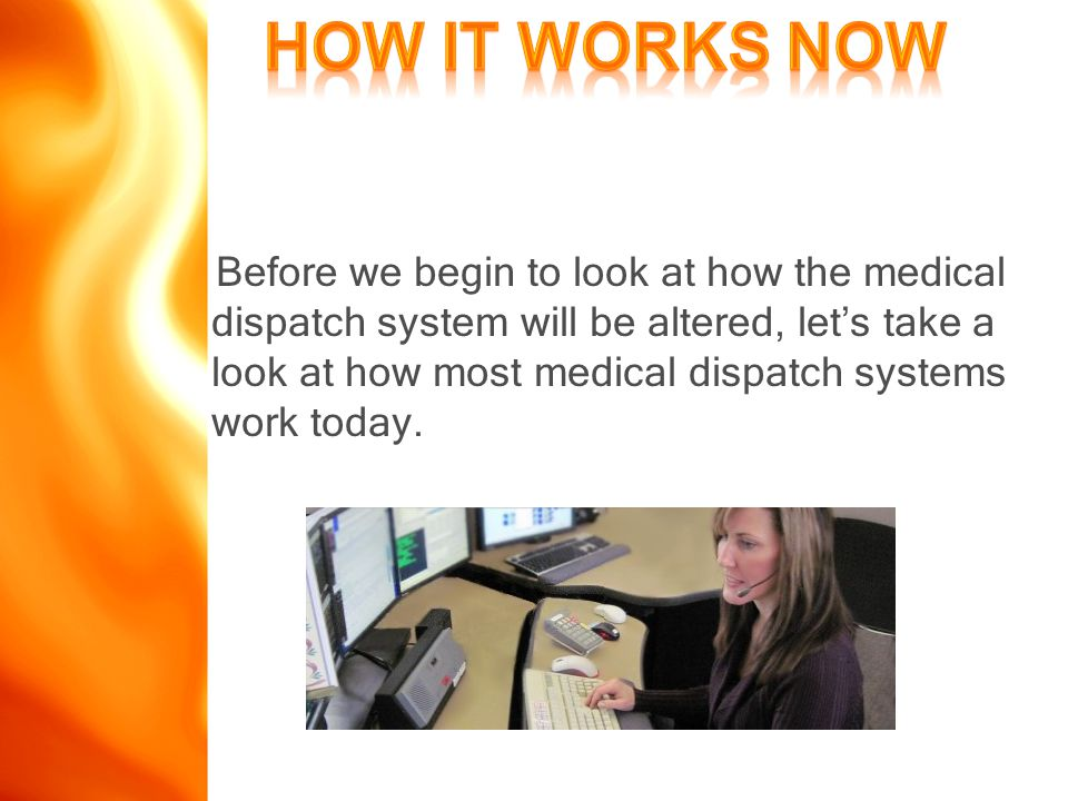 Before we begin to look at how the medical dispatch system will be altered, let's take a look at how most medical dispatch systems work today.