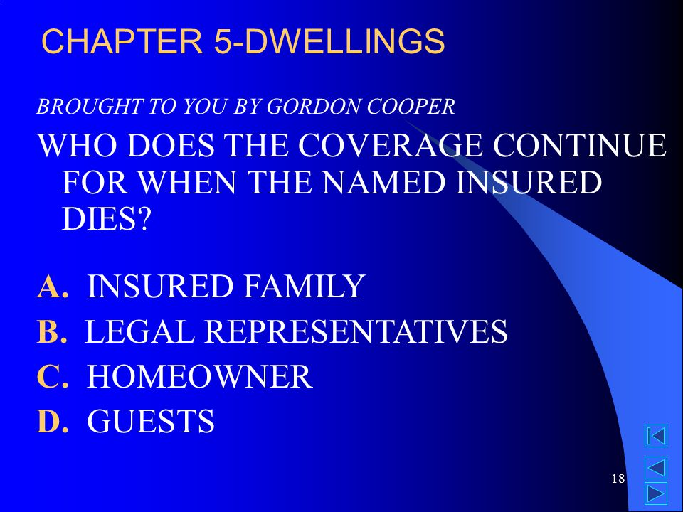 18 BROUGHT TO YOU BY GORDON COOPER WHO DOES THE COVERAGE CONTINUE FOR WHEN THE NAMED INSURED DIES.