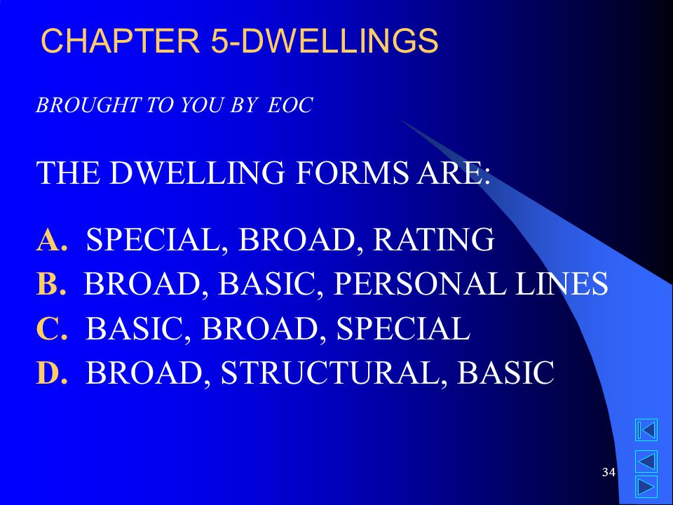 34 BROUGHT TO YOU BY EOC THE DWELLING FORMS ARE: A.
