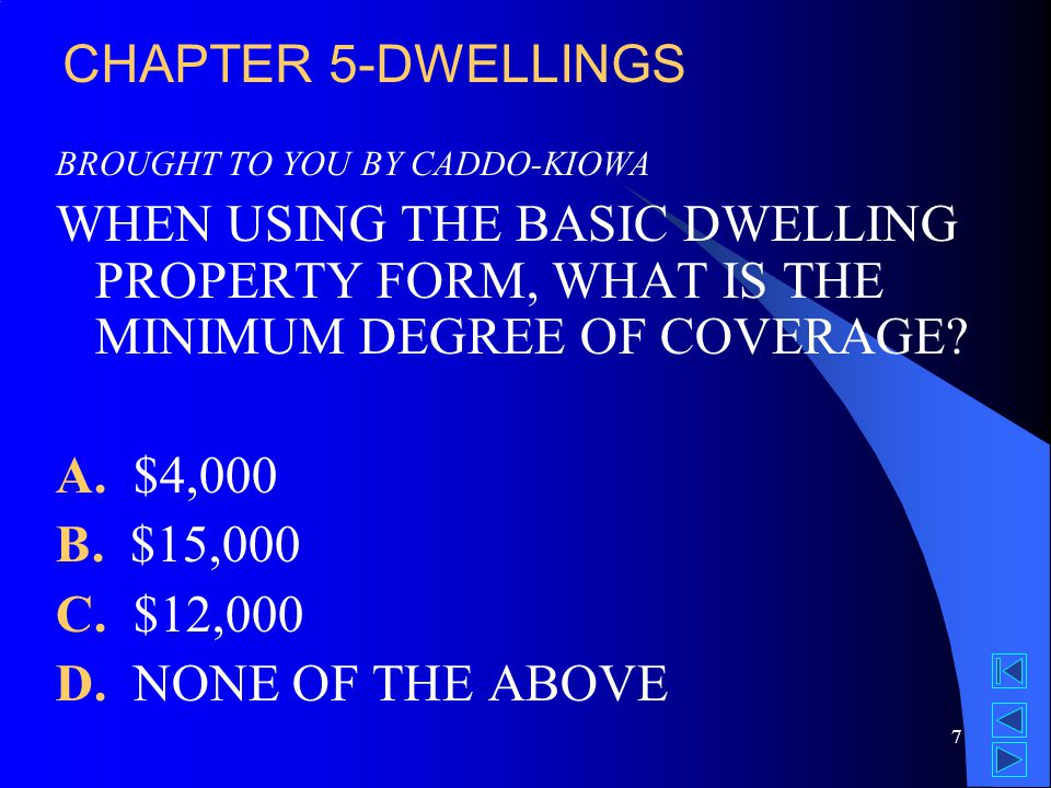 7 BROUGHT TO YOU BY CADDO-KIOWA WHEN USING THE BASIC DWELLING PROPERTY FORM, WHAT IS THE MINIMUM DEGREE OF COVERAGE.