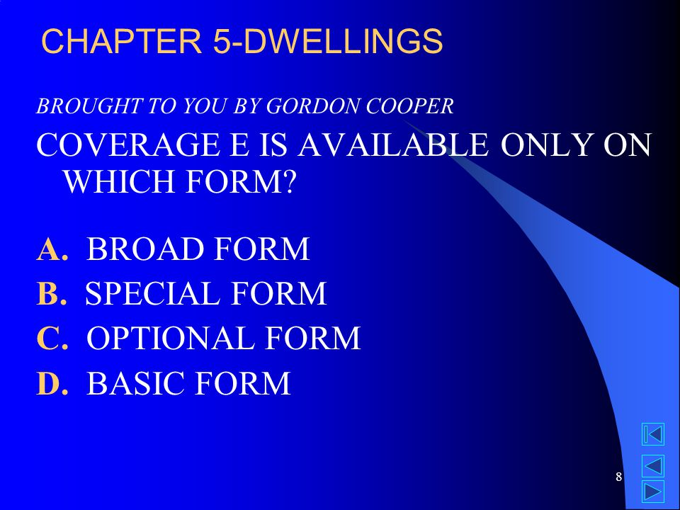 8 BROUGHT TO YOU BY GORDON COOPER COVERAGE E IS AVAILABLE ONLY ON WHICH FORM.