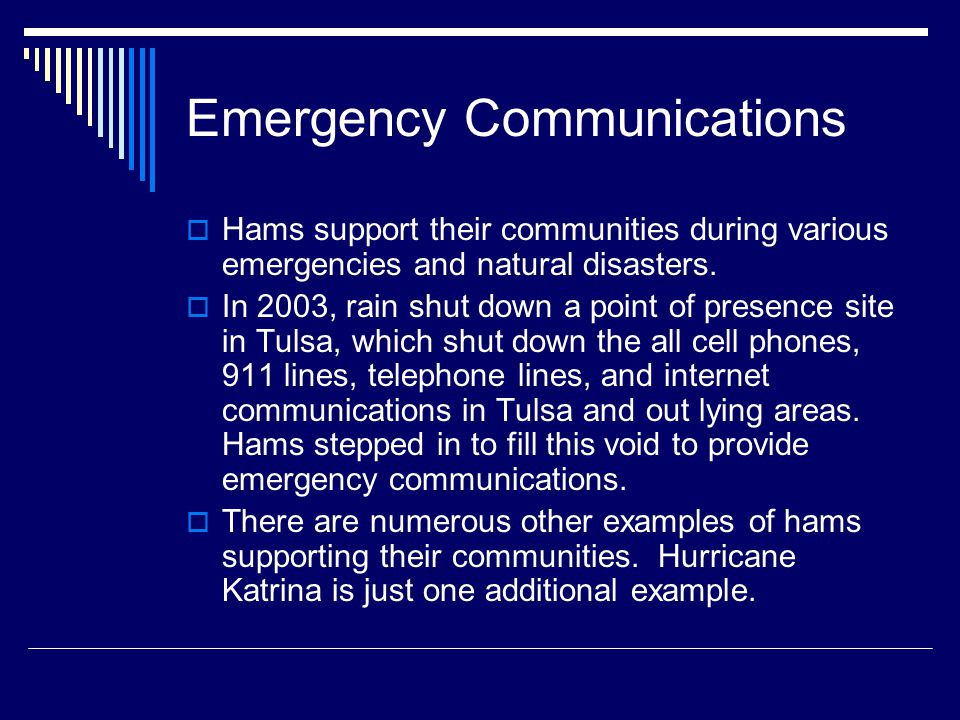 Emergency Communications  Hams support their communities during various emergencies and natural disasters.
