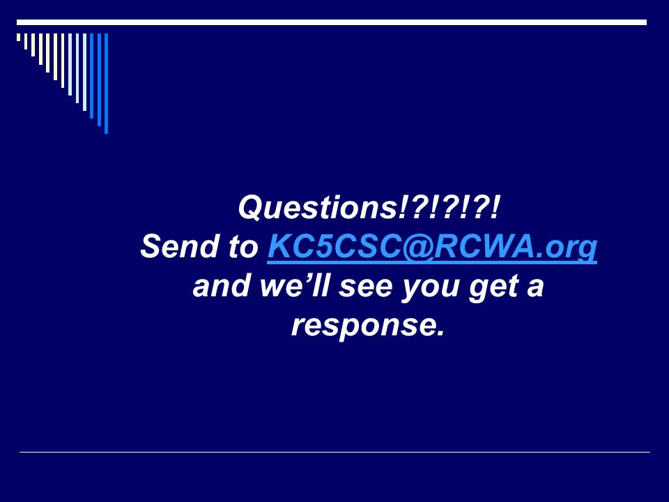 Questions! ! ! ! Send to KC5CSC@RCWA.org and we'll see you get a response.KC5CSC@RCWA.org