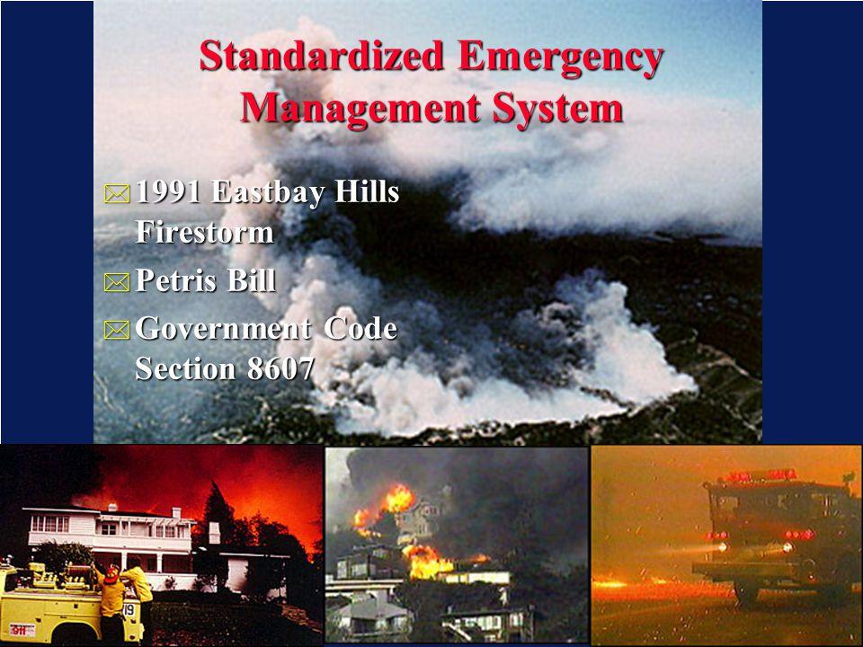 SEMS Standardized Emergency Management System * 1991 Eastbay Hills Firestorm * Petris Bill * Government Code Section 8607