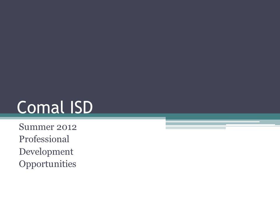 Comal ISD Professional Development Comal ISD professional development is aligned with National Staff Development Council's Standards for professional development.