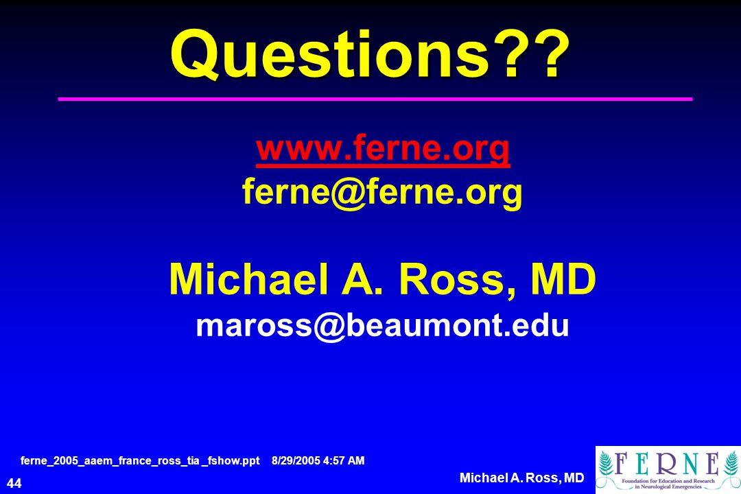 44 Michael A. Ross, MD Questions . www.ferne.org www.ferne.org ferne@ferne.org Michael A.
