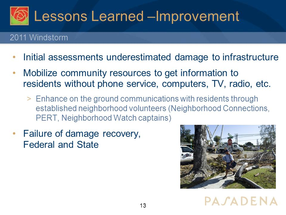 2011 Windstorm Lessons Learned –Improvement Initial assessments underestimated damage to infrastructure Mobilize community resources to get informatio