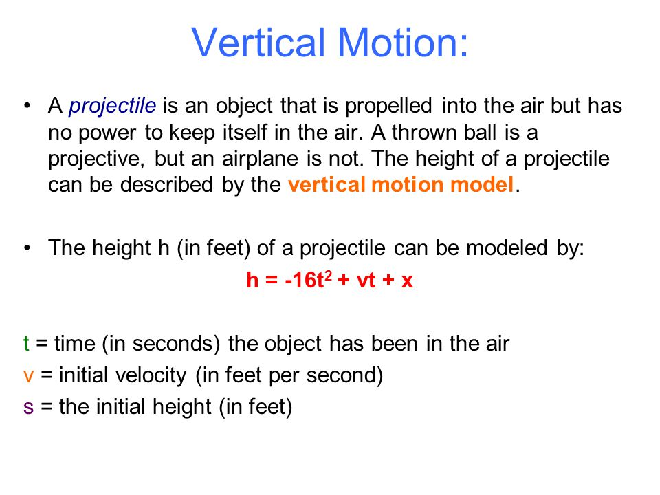 Vertical Motion: A projectile is an object that is propelled into the air but has no power to keep itself in the air.