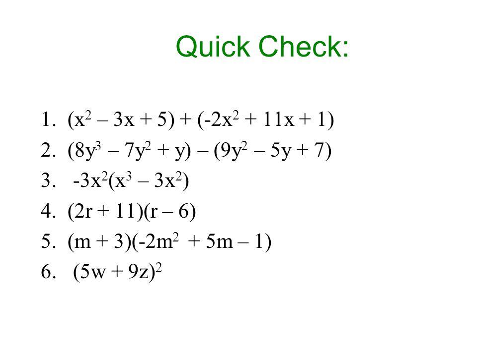 Quick Check: 1.(x 2 – 3x + 5) + (-2x 2 + 11x + 1) 2.(8y 3 – 7y 2 + y) – (9y 2 – 5y + 7) 3.