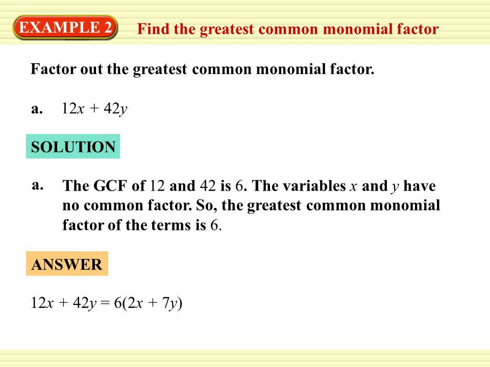 SOLUTION EXAMPLE 2 Find the greatest common monomial factor Factor out the greatest common monomial factor.