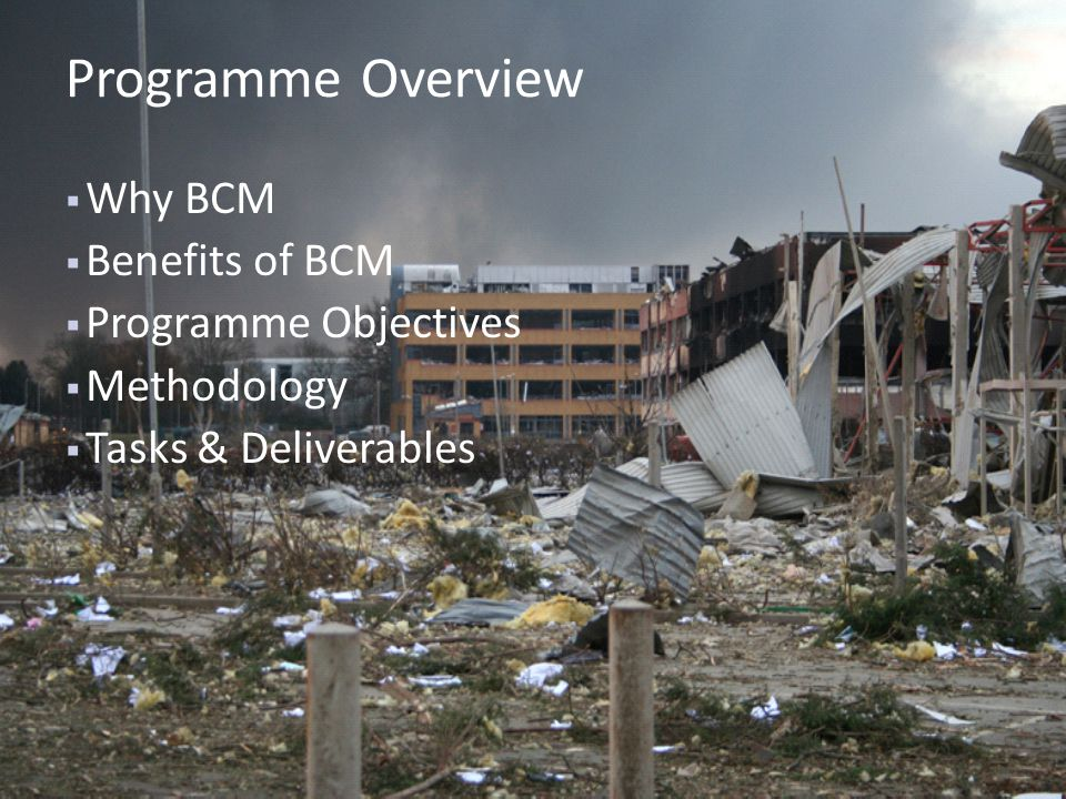  Why BCM  Benefits of BCM  Programme Objectives  Methodology  Tasks & Deliverables Programme Overview