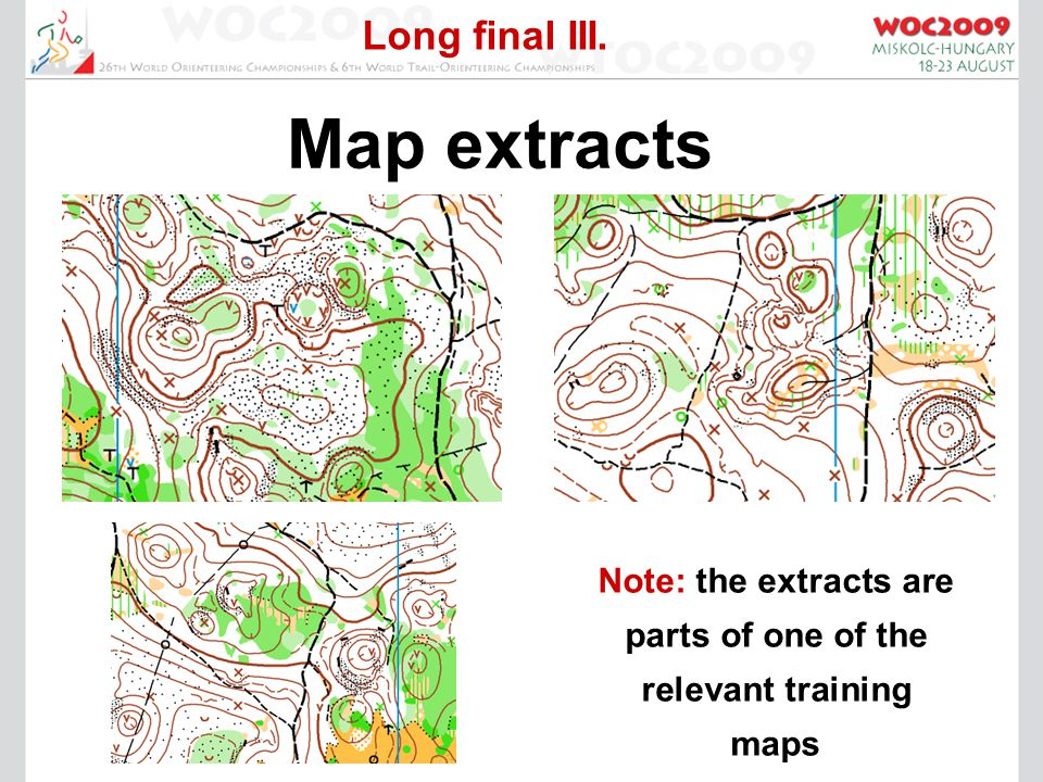 Long final III. Map extracts Note: the extracts are parts of one of the relevant training maps